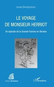Iryna Dmytrychyn - Le voyage de Monsieur Herriot - Un épisode de la Grande Famine en Ukraine.