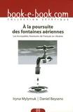 Iryna Mylymuk et Daniel Beysens - A la poursuite des fontaines aériennes - Les incroyables aventures de Français en Ukraine.