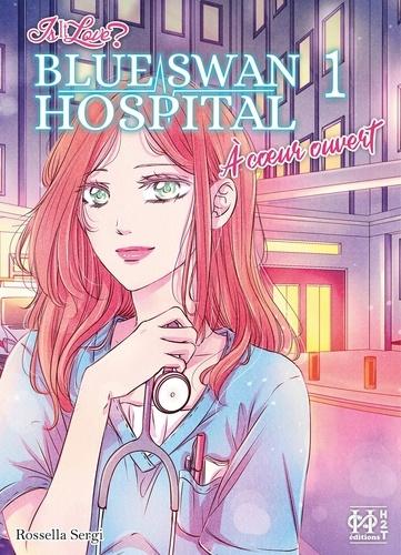 Rossella Sergi - Is it Love ? - Blue Swan Hospital - À coeur ouvert 1 : Is It Love? - Blue Swan Hospital - À coeur ouvert T01.