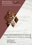 Işık Tamdoğan et Yavuz Aykan - Forms and institutions of justice - Legal actions in Ottoman contexts.