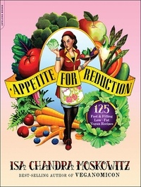 Isa Chandra Moskowitz et Matthew Ruscigno - Appetite for Reduction - 125 Fast and Filling Low-Fat Vegan Recipes.