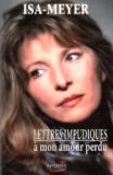 Isa-Meyer - Lettres impudiques à mon amour perdu.
