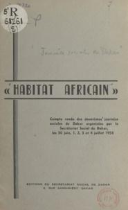 Isaac Ahyl et Daniel Akakpo - Habitat africain - Compte rendu des deuxièmes journées sociales de Dakar organisées par le Secrétariat social de Dakar, les 30 juin 1, 2, 3 et 4 juillet 1958.