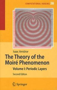 The Theory of the Moire Phenomenon - Isaac Amidror |