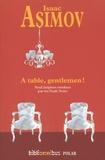 Isaac Asimov - A table, gentlemen ! - Neuf énigmes résolues par les Veufs Noirs.