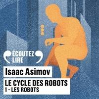 Isaac Asimov et Pierre Billon - Le cycle des robots (Tome 1) - Les robots.