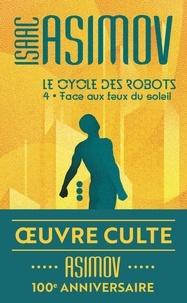Isaac Asimov - Le cycle des robots Tome 4 : Face aux feux du soleil.