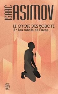 Téléchargez l'ebook gratuitement Le cycle des robots Tome 5 par Isaac Asimov 9782290185612