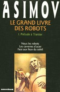 Isaac Asimov - Le grand livre des robots Tome 1 : Prélude à Trantor.