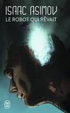 Isaac Asimov - Le robot qui rêvait.