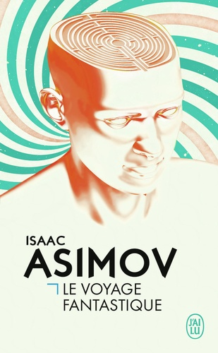 Isaac Asimov - Le voyage fantastique.