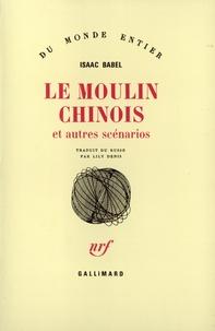 Isaac Babel - Le Moulin chinois - Et autres scénarios.