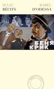 Isaac Babel - Récits d'Odessa - Suivis de Le crépuscule - Pièces en huit scènes et de Bénia Krik - Récit cinématographique.