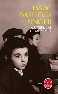 Isaac Bashevis Singer - Au tribunal de mon père - Souvenirs.