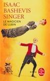 Isaac Bashevis Singer - Le magicien de Lublin.
