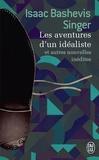 Isaac Bashevis Singer - Les aventures d'un idéaliste et autres nouvelles inédites.