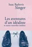 Isaac Bashevis Singer - Les aventures d'un idéaliste - et autres nouvelles inédites.