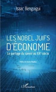 Isaac Benguigui - Les Nobel juifs d'économie - Le partage du savoir au XXe siècle.