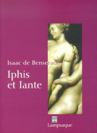 Isaac de Benserade - Iphis et Iante.