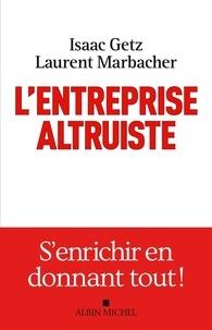 Isaac Getz et Laurent Marbacher - L'entreprise altruiste - S'enrichir en donnant tout !.