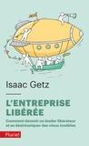 Isaac Getz - L'entreprise liberée - Comment devenir un leadeur libérateur et se désintoxiquer des vieux modèles.