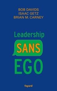 Isaac Getz et Brian Carney - Leadership sans ego - Vous croyez que vous êtes spécial ? C'est faux.