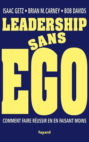 Leadership sans ego - Isaac Getz, Brian M. Carney, Robert Davids - Format ePub - 9782213713601 - 10,99 €