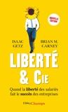 Isaac Getz et Brian Carney - Liberté & cie - Quand la liberté des salariés fait le succès des entreprises.