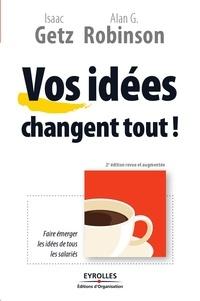 Isaac Getz et Alan-G Robinson - Vos idées changent tout !.