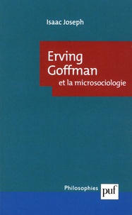 Isaac Joseph - Erving Goffman et la microsociologie.