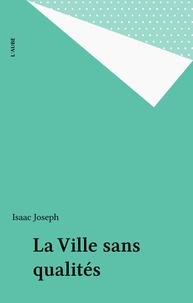 Isaac Joseph - La ville sans qualités.