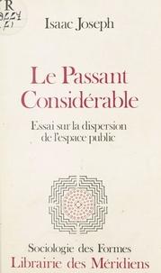 Isaac Joseph - Le Passant considérable - Essai sur la dispersion de l'espace public, Isaac Josep.