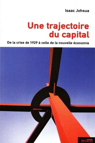 Isaac Joshua - Une trajectoire du capital - De la crise de 1929 à celle de la nouvelle économie.