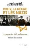 Isaac Lewendel et Bernard Weisz - Vichy, la pègre et les Nazis - La traque des Juifs en Provence.