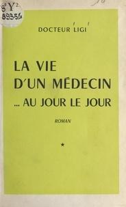 Isaac Ligi - La vie d'un médecin... au jour le jour.