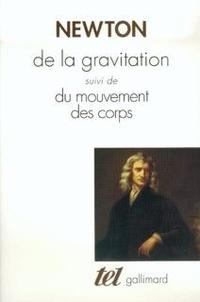 Isaac Newton - De la gravitation - Suivi de Du mouvement des corps.