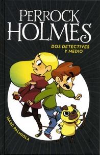 Isaac Palmiola - Perrock Holmes  : Dos detectivos y medio.