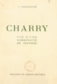 Isaac Pougatch - Charry, vie d'une communauté de jeunesse.