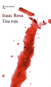 Isaac Rosa - Tiza roja.