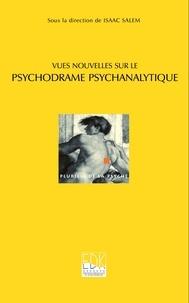Isaac Salem - Vues nouvelles sur le psychodrame psychanalytique.