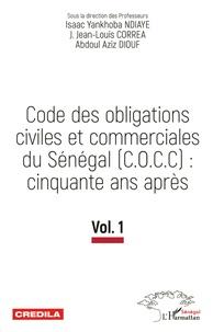 Isaac Yankhoba Ndiaye et Jean-Louis Corréa - Code des obligations civiles et commerciales du Sénégal (C.O.C.C) : cinquante ans après - Tome 1.