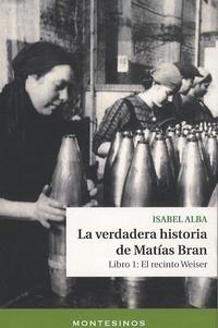 Isabel Alba - La verdadera historia de Matias Bran - Libro 1 : El recinto Weiser.