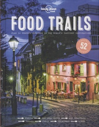 Isabel Albiston et Brett Atkinson - Food Trails - Plan 52 Perfect Weekends in the World's Tastiest Destinations.