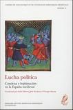 Isabel Alfonso Antón et Julio Escalona - Lucha politica - Condena y legitimacion en la España medieval.