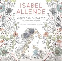 Isabel Allende et Ana De Lima - La ninfa de porcelana - Un cuento para colorear.