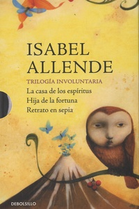 Isabel Allende - Trilogia involuntaria - La casa de los espiritus - Hija de la fortuna - Retrato en sepia.