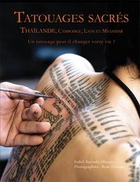 Isabel Azevedo Drouyer - Tatouages sacrés Thaïlande, Cambodge, Laos et Myanmar - Un tatouage peut-il changer votre vie ?.