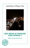 Isabel Babou et Philippe Callot - Que serait le tourisme sans pétrole ?.