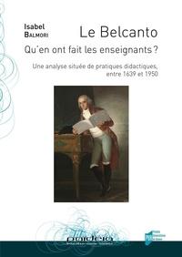 Isabel Balmori - Le Belcanto. Qu'en ont fait les enseignants ? - Une analyse située de pratiques didactiques, entre 1639 et 1950.
