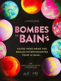Isabel Bercaw et Caroline Bercaw - Bombes de bain - Faites vous-même vos boules effervescentes pour le bain....